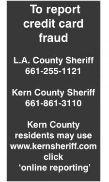 If it is not reported, it never happened, said Sgt. James Anderson, head of fraud and burglary investigations at the Santa Clarita substation for the Los Angeles County Sheriff's office. Kern County makes reporting easy. L.A. County Sheriff's deputies stationed out of Gorman have offered to make an appointment to come take a report. Now it is up to the card holder to do their report, and to make records available to law enforcement when such frauds take place.