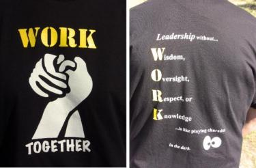 Most the teachers wore T-shirts with a Work Together logo. On the back of their shirts was an acrostic slogan: Leadership without Wisdom, Oversight, Respect or Knowledge...is like playing charades in the dark.