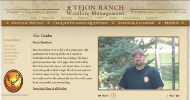 On its &quotWildlife Management&quot website, hunting guide Bron Sanders was described as having &quot...proven success rate with pigs, deer and turkey. Bron has also become a real asset when it comes to hunting elk and antelope. But his new passion is wild turkey hunting. Bron takes his hunting seriously and works extremely hard to make your hunt successful and rewarding.&quot [Tejon Ranch public website excerpt]