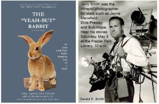 Jerry Smith was the intrepid photographer for stars such as Jayne Mansfield, Elvis Presleyand Bob Hope. Hear his stories Saturday, May 3 at the Frazier Park Library, 10 a.m. See the 'Yeah–But' Rabbit by the 'HEY YOU' Storytellers, Friday, April 25 at 3:30 p.m. at Frazier Park Library.